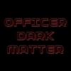 OfficerDarkMatter